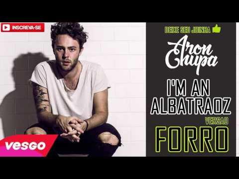 Aronchupa I'm an Albatraoz VERSÃO FORRÓ