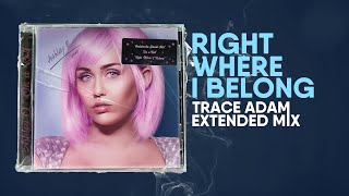 Right Where I Belong Trace Adam Extended Mix Ashley O Miley Cyrus