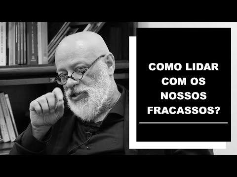 Como lidar com os nossos fracassos - Luiz Felipe Pondé