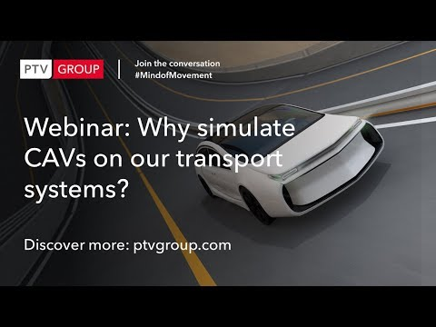 Webinar: Why Simulate Connected & Autonomous Vehicles on our Transport Systems?