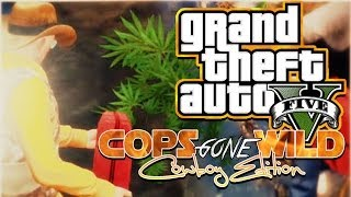GTA 5 online- COPS GONE WILD #8 Weed Farm, City Cop vs Cowboy cops,Nudist Colony
