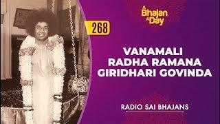 268 - Vanamali Radha Ramana Giridhari Govinda   Radio Sai Bhajans