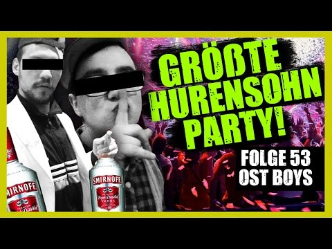 GRÖßTE HURENSOHNPARTY 53. FOLGE OST BOYS