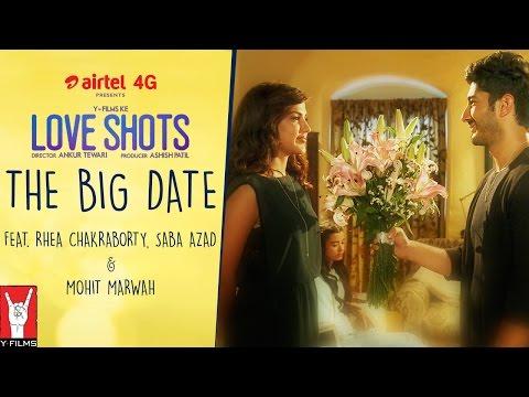 Love Shots - Full Film #6: The Big Date feat. Rhea Chakraborty   Saba Azad   Mohit Marwah