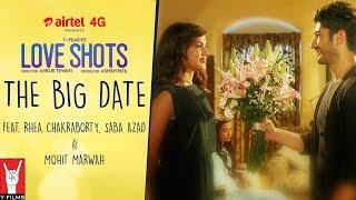 Love Shots - Full Film #6: The Big Date feat. Rhea Chakraborty | Saba Azad | Mohit Marwah