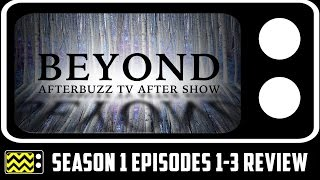 Beyond Season 1 Episodes 1 – 3 Review & After Show | AfterBuzz TV
