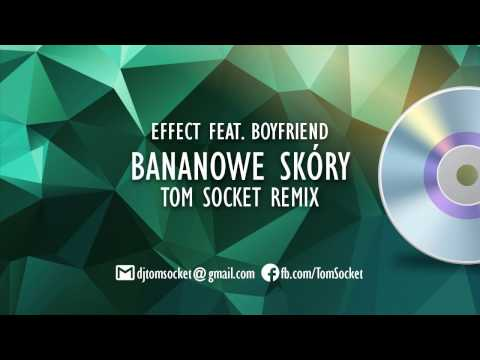 EFFECT feat. BOYFRIEND - Bananowe skóry ( TOM SOCKET REMIX )