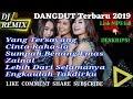 DJ REMIX DANGDUT TERBARU 2019 VOL 2