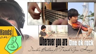 Wherever you are » One ok rock ✎ acoustic cover by Double Bodies ft Trịnh Gia Hưng