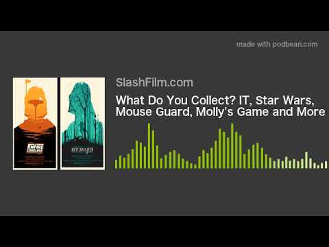 What Do You Collect? IT, Star Wars, Mouse Guard, Molly's Game and More