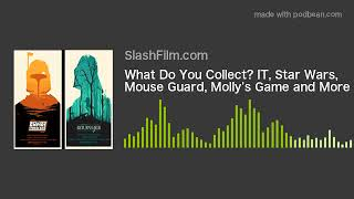 What Do You Collect? IT, Star Wars, Mouse Guard, Molly