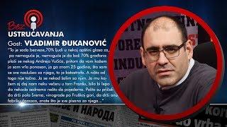 BEZ USTRUČAVANJA - Vladimir Đukanović: Znam Andreja Vučića 25 god. sve što pričaju za njega je laž!