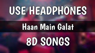 Haan Main Galat (8D Songs) - Love Aaj Kal | Kartik, Sara | Pritam | Arijit Singh | Shashwat