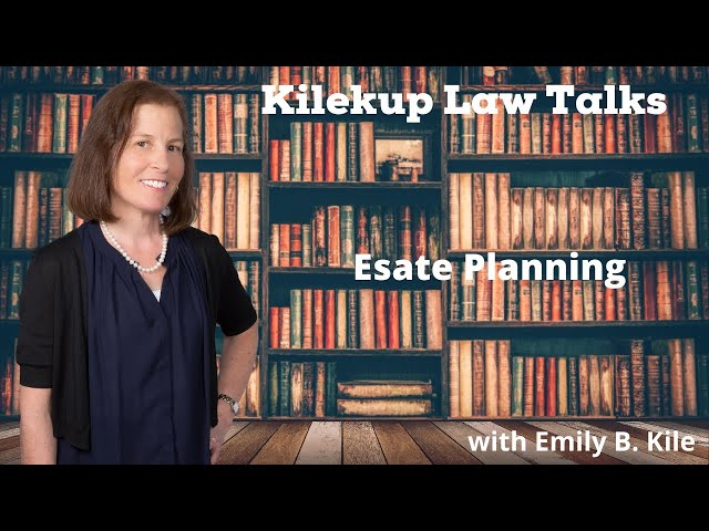 Estate Planning with Emily B  Kile, Esq