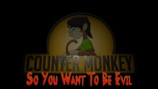 Counter Monkey -  So You Want To Be Evil