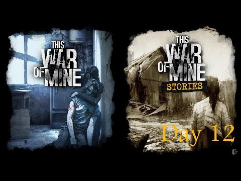 This War of Mine Stories Father's Promise Day 12 |
