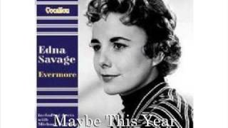 EDNA SAVAGE - MAYBE THIS YEAR