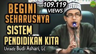 Beginilah Seharusnya Sistim Pendidikan Kita | Ustadz Budi Ashari, Lc (Recommended)
