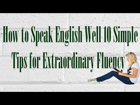 How to Speak English Well 10 Simple Tips for Extraordinary Fluency [Reading Books Audio]