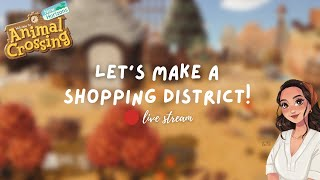 Let's Make a Shopping District   Live Stream   Animal Crossing New Horizons