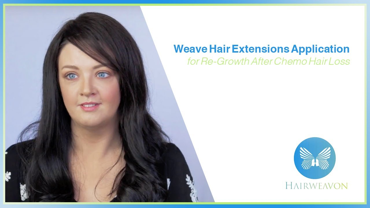 Weave Hair Extensions Application For Hair Re Growth After Chemo