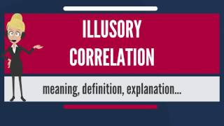 What is ILLUSORY CORRELATION? What does ILLUSORY CORRELATION mean? ILLUSORY CORRELATION meaning