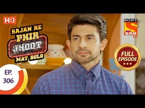 Sajan Re Phir Jhoot Mat Bolo – Ep 306 – Full Episode – 30th July, 2018