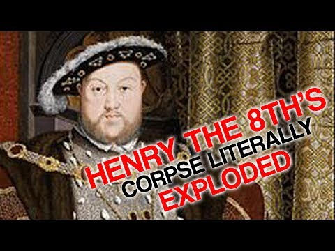 Henry the 8th's Corpse Literally Exploded After He Died (My Bread Loving Friend)
