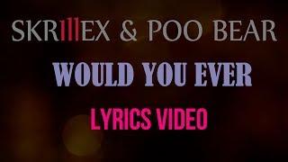 Skrillex & Poo Bear - Would You Ever Lyrics Video Video