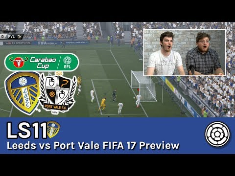 LS11 | Leeds United vs Port Vale: Carabao Cup FIFA 17 Preview