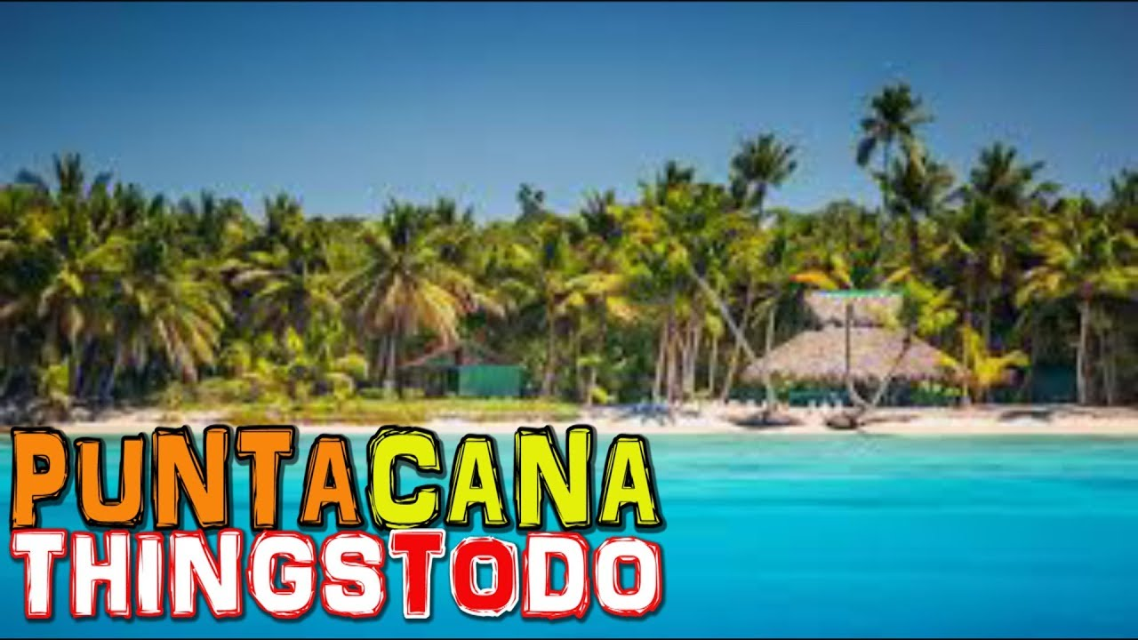 Things to do from PUNTA CANA - Dominican Republic (4K)