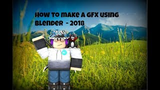 How to make a Roblox GFX | blender | 2018 (For beginners)
