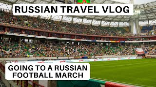 Russian Travel Vlog | Going to the Football in Moscow