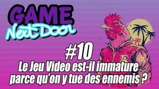 Le Jeu Vidéo est-il immature parce qu'on y tue des ennemis? Game Next Door #10