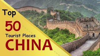 """CHINA"" Top 50 Tourist Places 