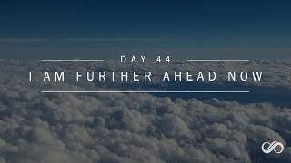 Day 44 - I am further ahead now