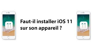 Faut-il mettre à jour à iOS 11 ? Le pour et le contre.