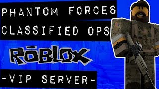 CLASSIFIED OPS! - Roblox Phantom Forces VIP server with viewers!
