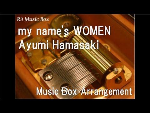 my name's WOMEN/Ayumi Hamasaki [Music Box]