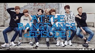 AT THE BANGTANGS! EPISODE 1 | BTS FF | EP 1 S 1 |