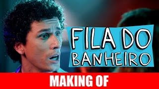 Vídeo - Making Of – Fila do Banheiro
