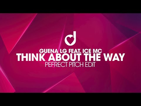 Guena LG Feat. Ice Mc – Think About The Way (Perfect Pitch Edit)