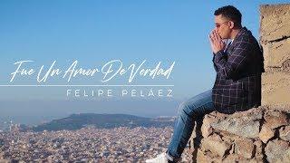 Fue Un Amor De Verdad - Felipe Peláez (Video Oficial)