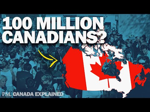 Why Canada Wants To Reach 100 Million Citizens By 2100