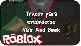 TRICKS TO HIDE IN HIDE AND SEEK ROBLOX IN ENGLISH ? SRTALULY