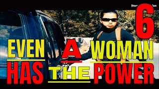 even a woman has the power part 6