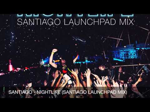 Santiago - Nightlife (Santiago Launchpad Mix) [Free Download]