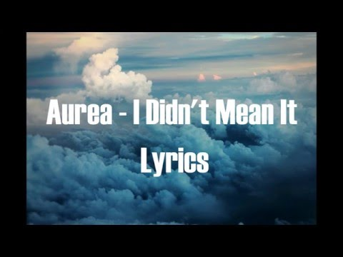 Aurea - I Didn't Mean It - Lyrics