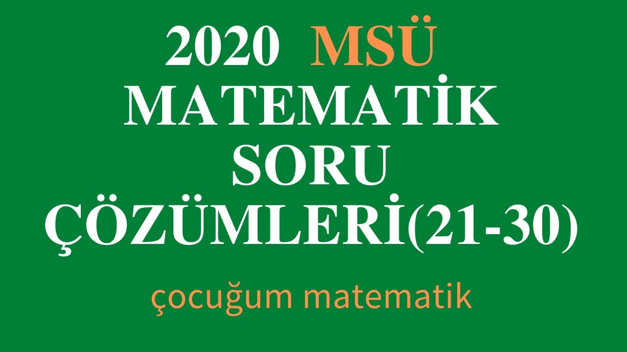 2020 MSÜ MATEMATİK SORULARI VE ÇÖZÜMLERİ (21-30)