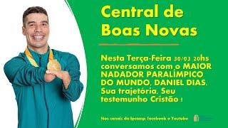 DANIEL DIAS, CAMPEÃO PARALÍMPICO - Central de Boas Novas